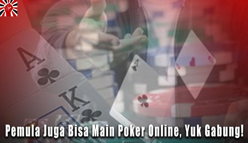Pemula Juga Bisa Main Poker Online, Yuk Gabung!