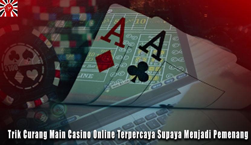Trik Curang Main Casino Online Terpercaya Supaya Menjadi Pemenang